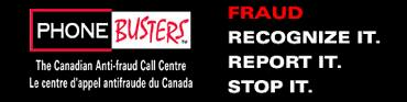 PHONEBUSTERS The Canadian Anti-Fraud Call Centre - Fraud, Recognize it, report it, stop it.