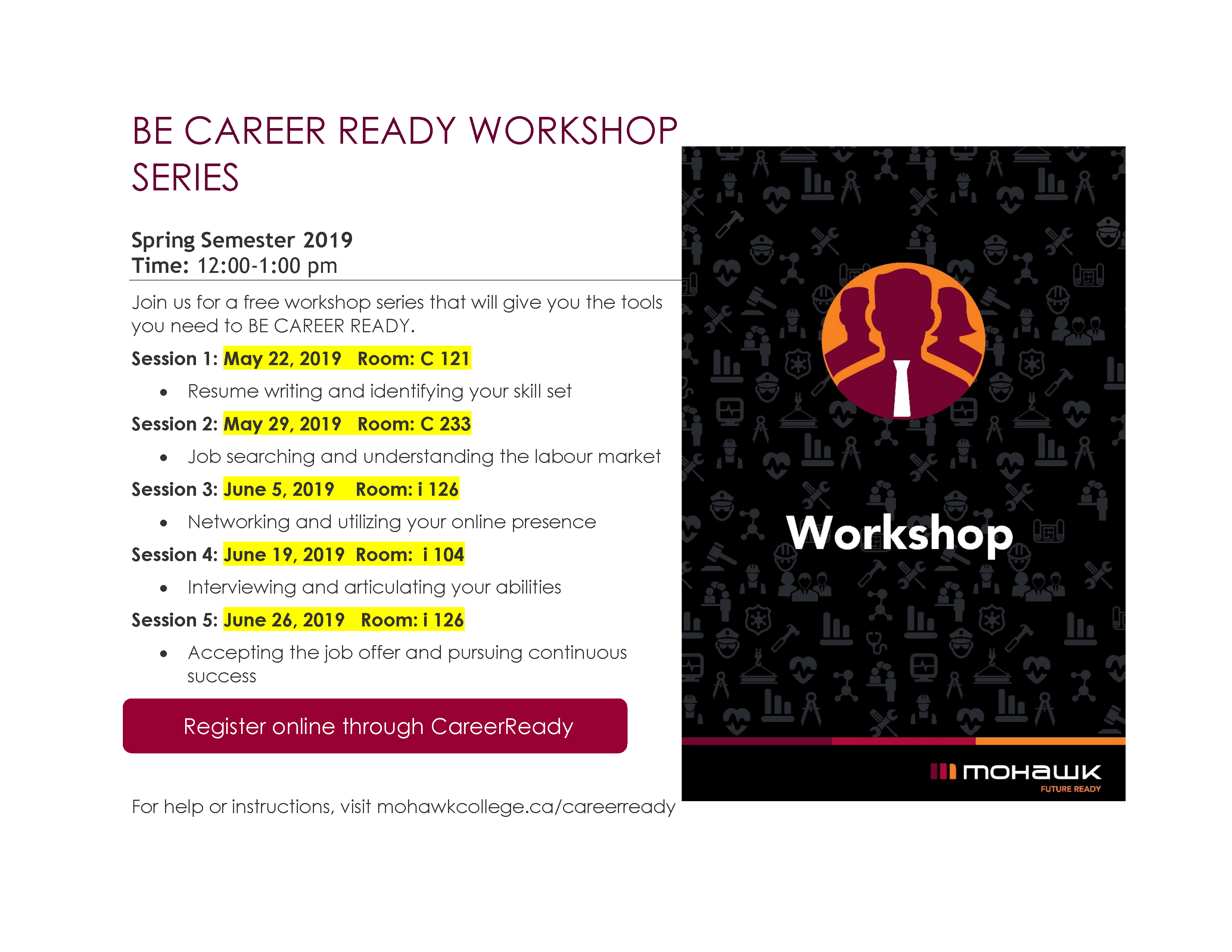 BE CAREER READY WORKSHOP SERIES Spring Semester 2019 Time: 12:00-1:00 pm Join us for a free workshop series that will give you the tools you need to BE CAREER READY.  Session 2: May 29, 2019 Room: C 233 • Job searching and understanding the labour market