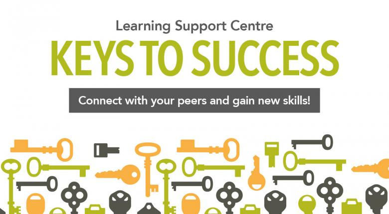 Learning Support Centre. Keys to Success. COnnect with your Peers and gain new skills.