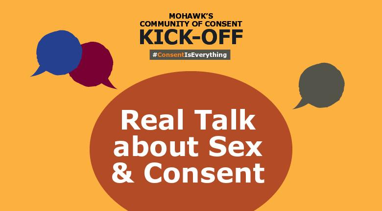 Three different speech bubbles colored in blue, red and grey. Large orange bubble with the words Real Talk About Sex & Consent written inside. Mohawk's Community of Consent Kick-Off with the hashtag Consent Is Everything written at the top, center.