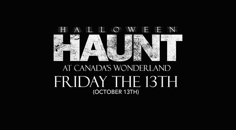 Text reading Halloween Haunt at Canada's Wonderland, Friday, October 13