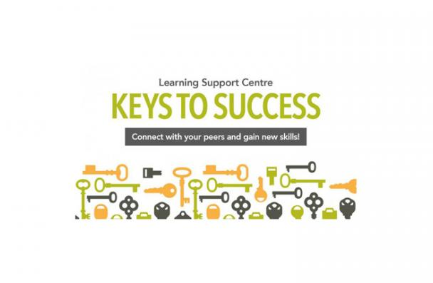 Learning Support Centre. Keys to Success. Connect with your peers and gain new skills!
