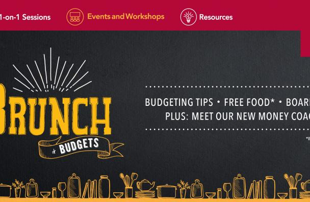 November Brunch and Budgets: October 3, 11:30 am - 1:30 pm. Room F114. Come for Budget tips, board games, and free food. Plus, meet our new money coach!