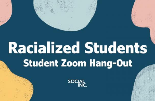Racialized Students | Zoom Hang-Out | Social Inc.