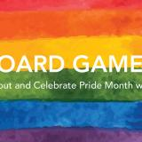 Board Games Come out and Celebrate Pride month with us!