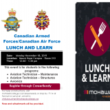 Canadian Armed Forces/Canadian Air Force LUNCH AND LEARN Date: Monday November 18, 2019 Location: Mount Hope Campus – Room 210 Time: 12:40 – 1:30 pm This event is for students in the following programs: • Aviation Technician – Maintenance • Aviation Technician – Structures • Avionics For help or instructions, visit mohawkcollege.ca/careerready or stop by F114 at Fennell or send an email to chris.boucher@mohawkcollege.ca Pizza and refreshments will be provided. Register through CareerReady